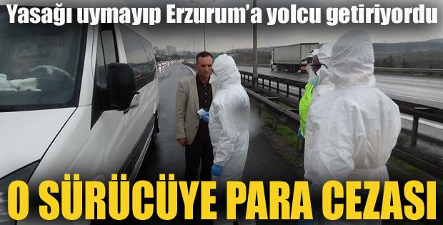 Erzurum'a yolcu taşıyan minibüs sürücüsüne ceza