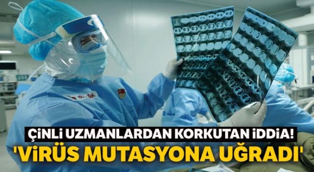 Çinli uzmanlardan virüs mutasyona uğradı iddiası!