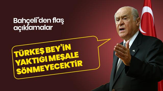 Bahçeli'den flaş açıklama: Türkeş Bey'in yaktığı meşale sönmeyecektir