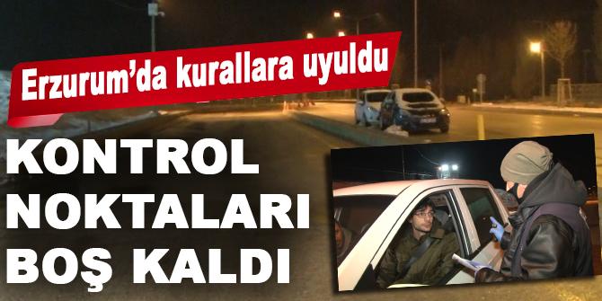Erzurum'da kurallara uyuldu, kontrol noktaları boş kaldı