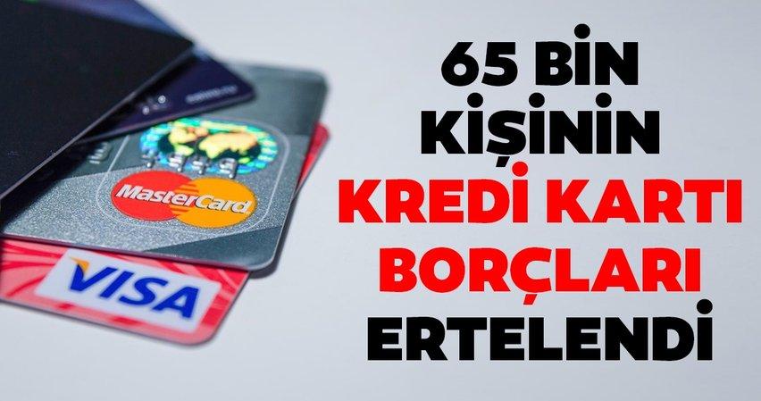 65 bin kişinin kredi kartı borcu ertelendi