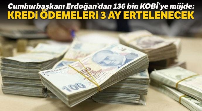 Erdoğan'dan 136 bin KOBİ'ye müjde: Kredi ödemeleri 3 ay ertelenecek
