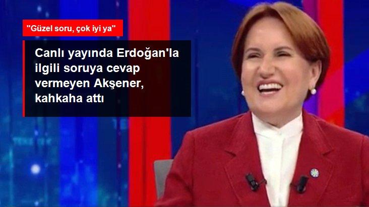 Erdoğan'la ilgili soruya cevap vermeyen Akşener, kahkaha attı