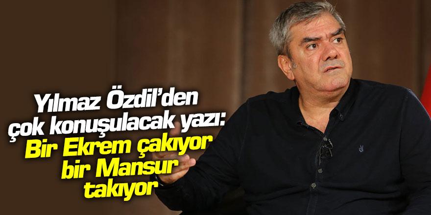 """Yılmaz Özdil'den çok konuşulacak yazı: """"Bir Ekrem çakıyor, bir Mansur takıyor..."""""""