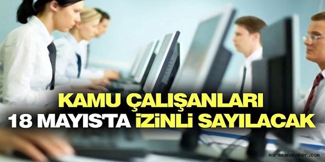 Kamu çalışanlarına '18 Mayıs'ta idari izin' kararı