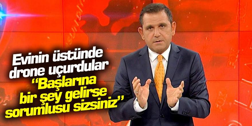 """Fatih Portakal'ın evinin üstünde drone uçurdular: """"Başlarına bir şey gelirse..."""""""