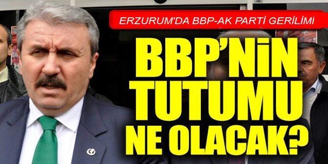 Erzurum'da AK Parti- BBP gerilimi