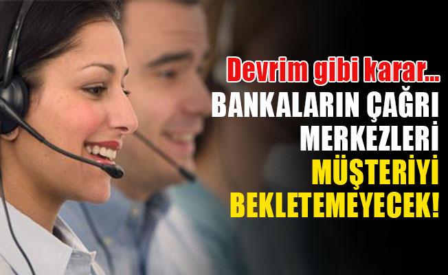 Banka çağrı merkezlerine devrim gibi ayar!