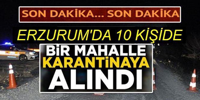 Erzurum'da 10 kişinin Covid 19 testi pozitif çıktı