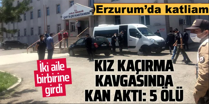 Erzurum'da silahlı kavga: 5 ölü