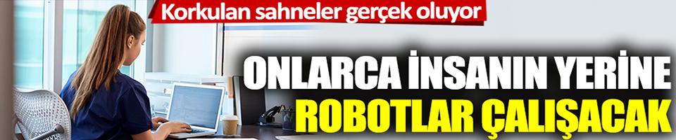 Korkulan sahneler gerçek oluyor: Onlarca insanın yerine robotlar çalışacak