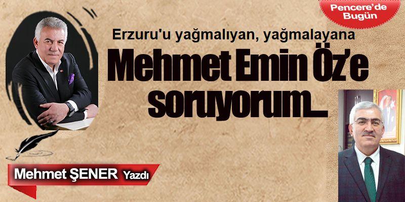 Mehmet Emin Öz'e soruyorum…