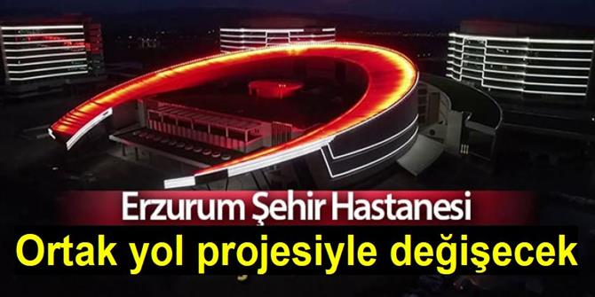Erzurum Şehir Hastanesinin çevresi ortak yol projesiyle değişecek