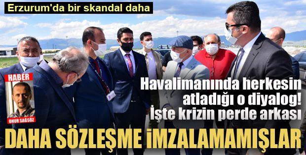 Erzurum'da skandallar bitmiyor: Daha sözleşme imzalamamışlar