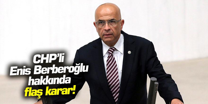 Enis Berberoğlu hakkında flaş karar!