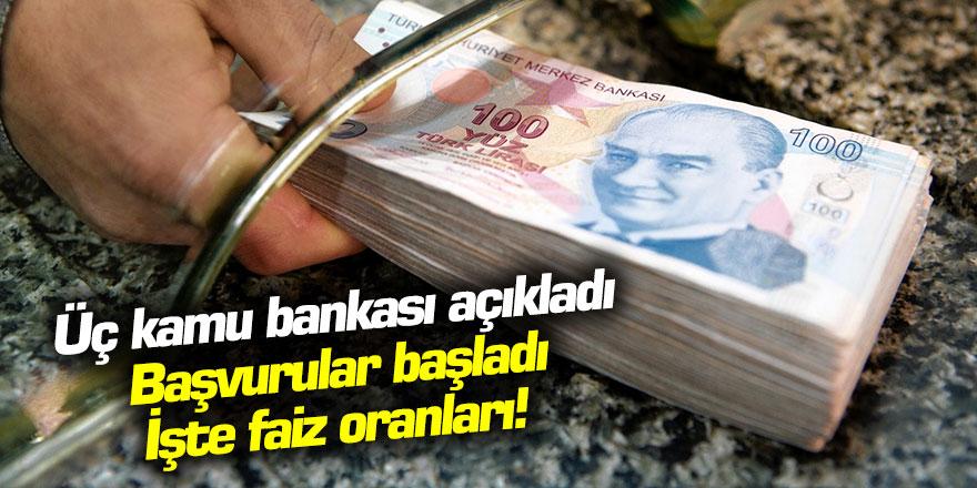 Üç kamu bankası açıkladı, başvurular başladı!