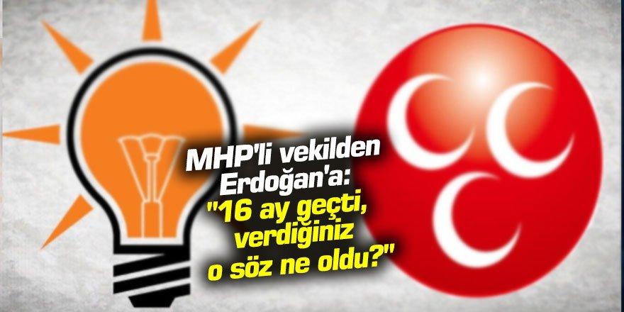 """MHP'li vekilden Erdoğan'a: """"16 ay geçti, verdiğiniz o söz ne oldu?"""""""