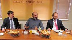 Erzurum MÜSİAD'ın konuğu vardı