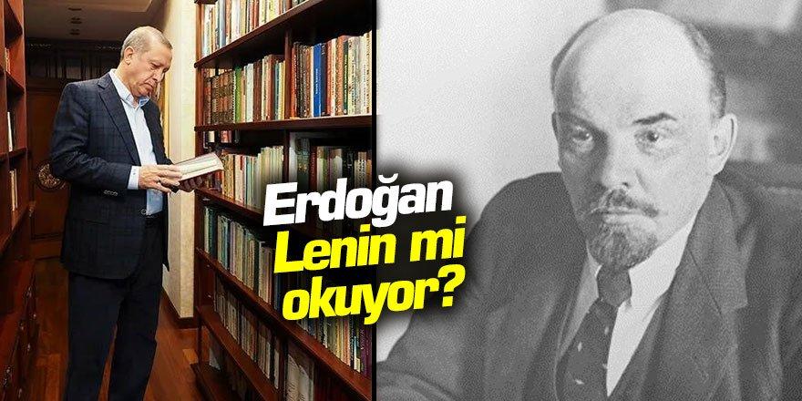 Erdoğan Lenin mi okuyor?