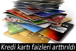 Kredi kartı faizleri arttırıldı!