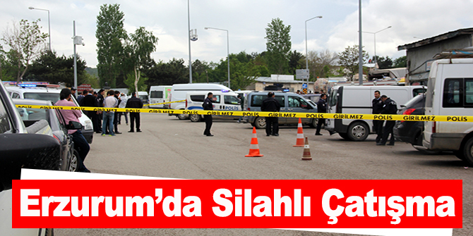 Erzurum'da silahlı çatışma çıktı...