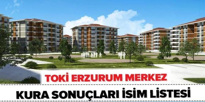 Erzurum TOKİ çekiliş sonuçları sorgulama!