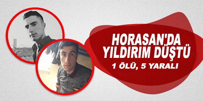Horasan'da yıldırım düştü: 1 ölü, 5 yaralı