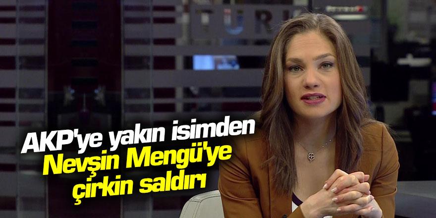 AKP'ye yakın isimden Nevşin Mengü'ye çirkin saldırı