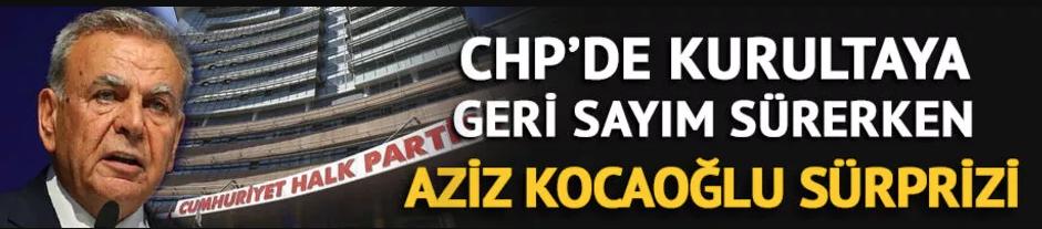CHP'de 37. Olağan Kurultay öncesi son bilgiler! Aziz Kocaoğlu sürprizi