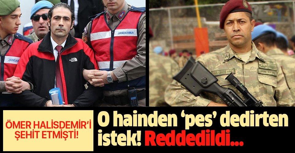 Ömer Halisdemir'i şehit eden darbeci Fatih Şahin'e ret kararı!