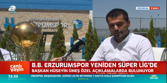 Hüseyin Üneş: Erzurum Süper Lig'in olmazsa olmaz şehri ve takımıdır.