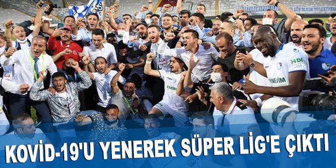 Kovid-19'u yenerek Süper Lig'e çıktı