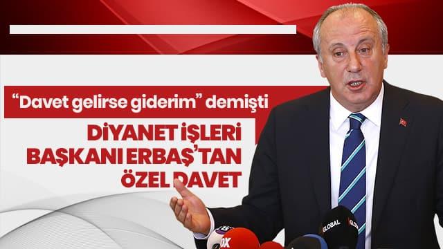 Muharrem İnce'ye Diyanet İşleri Başkanı Erbaş'tan davet gitti