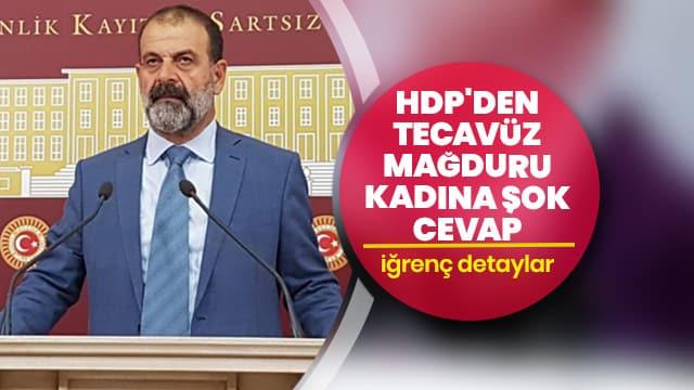 HDP'den tecavüz mağduru kadına şok cevap: