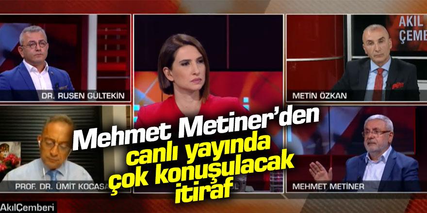 Mehmet Metiner'den canlı yayında şok itiraf!