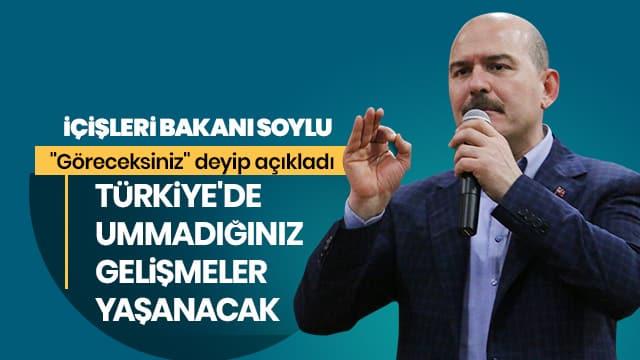 """Soylu """"Göreceksiniz"""" deyip açıkladı: Türkiye'de ummadığınız gelişmeler yaşanacak"""