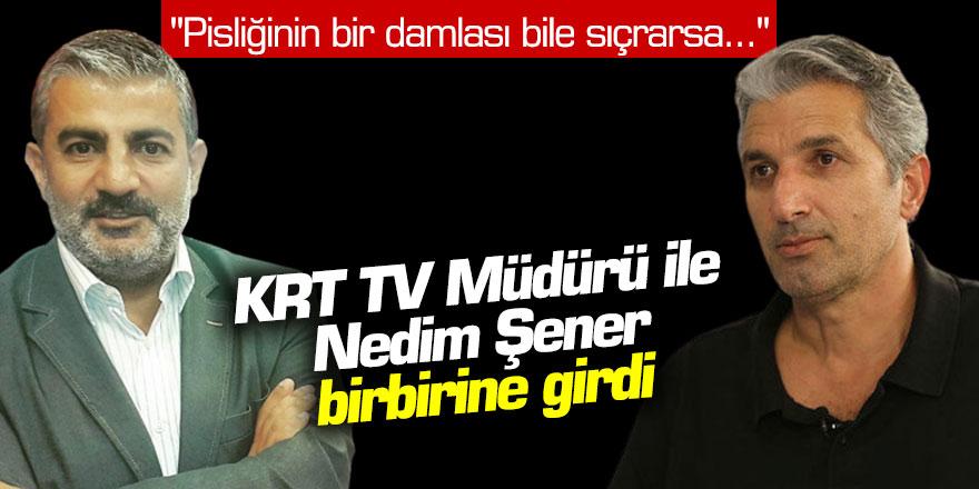 """KRT TV Müdürü ile Nedim Şener birbirine girdi: """"Pisliğinin bir damlası bile sıçrarsa..."""