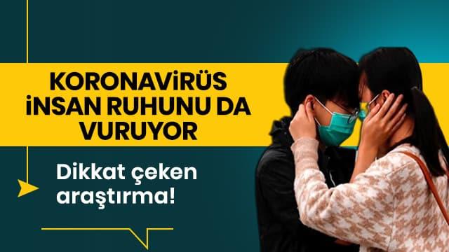 Dikkat çeken araştırma! Koronavirüs, insan ruhunu da vuruyor