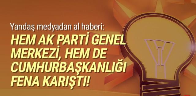 Yandaş medyadan al haberi: AK Parti'yi karıştı!