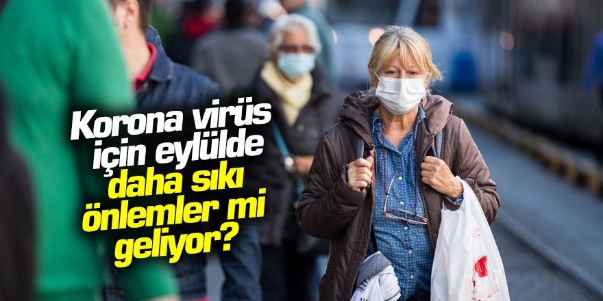 Korona virüs için eylülde daha sıkı önlemler mi geliyor?