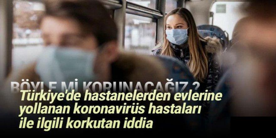 Türkiye'de eve yollanan koronavirüs hastaları ile ilgili korkutan iddia