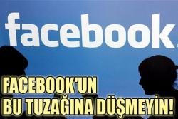 Facebook'un tuzağına düşmeyin
