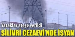 Silivri'de İsyan!
