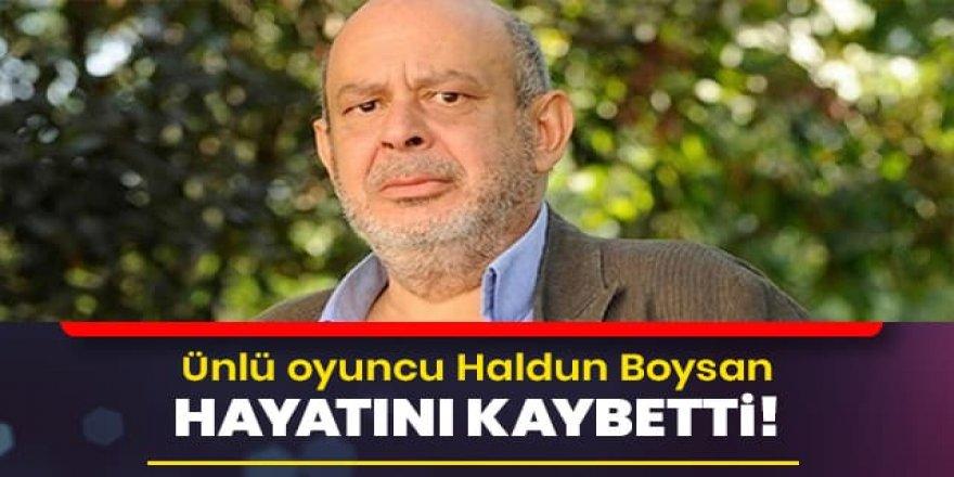 Haldun Boysan kalp krizi sonucu hayatını kaybetti