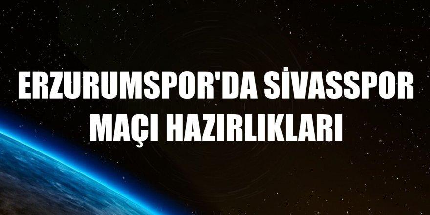 Erzurumspor'da Sivasspor maçı hazırlıkları