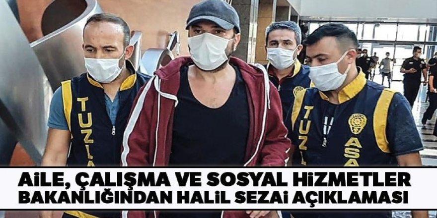 Aile, Çalışma ve Sosyal Hizmetler Bakanlığından Halil Sezai açıklaması