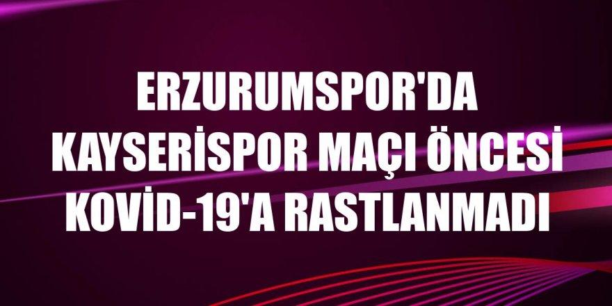 Erzurumspor'da Kayserispor maçı öncesi Kovid-19'a rastlanmadı