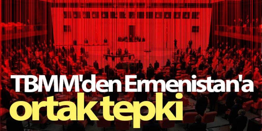 TBMM'den Ermenistan'a ortak tepki