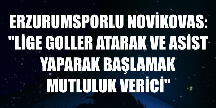 """Erzurumsporlu Novikovas: """"Lige goller atarak ve asist yaparak başlamak mutluluk verici"""""""