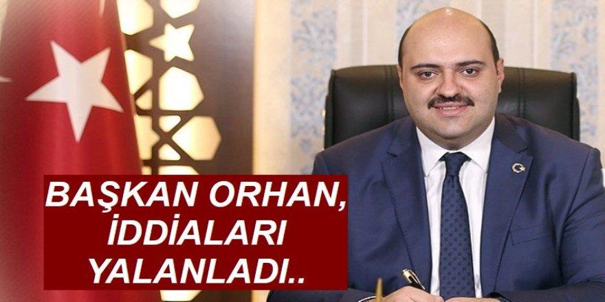 Başkan Orhan, iddiaları ret etti!